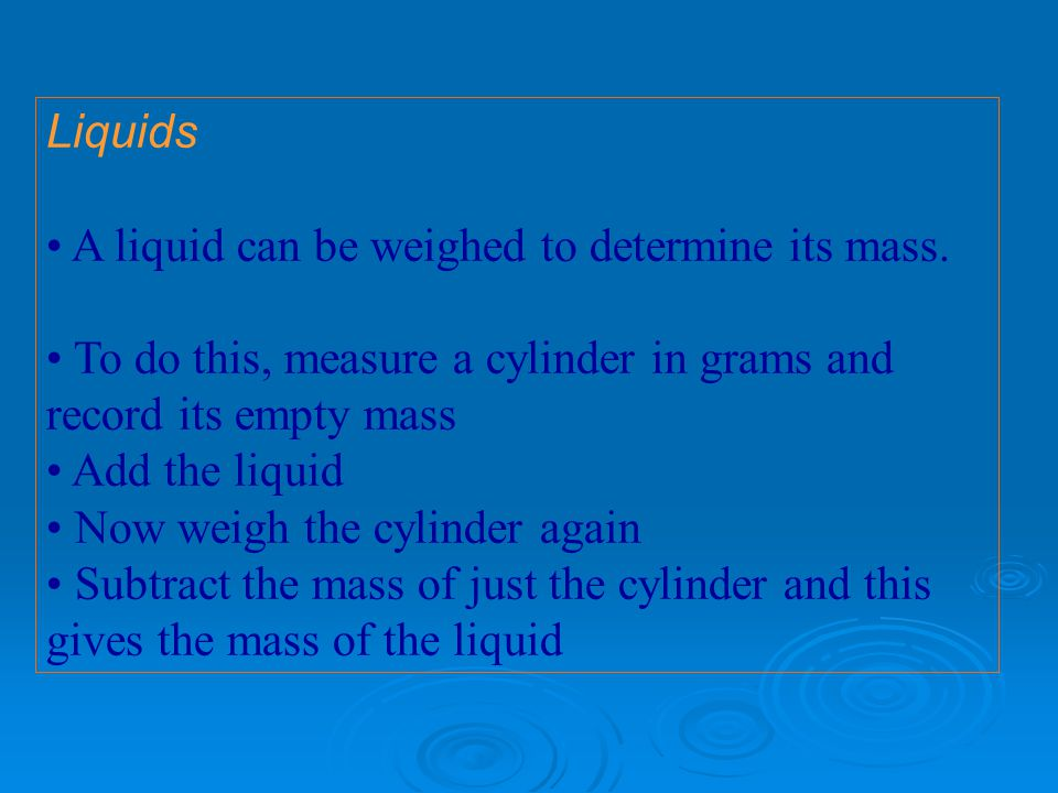 Liquids A liquid can be weighed to determine its mass.