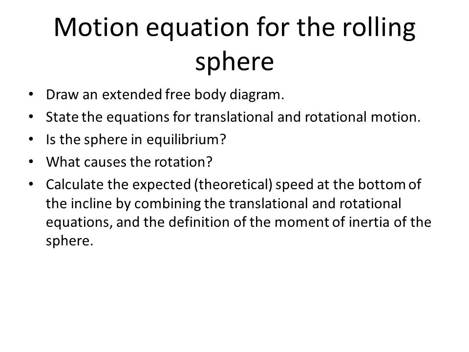 Motion equation for the rolling sphere Draw an extended free body diagram.