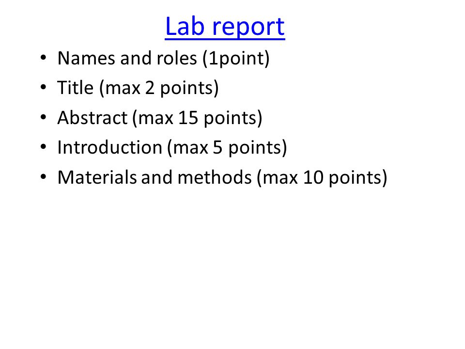 Lab report Names and roles (1point) Title (max 2 points) Abstract (max 15 points) Introduction (max 5 points) Materials and methods (max 10 points)