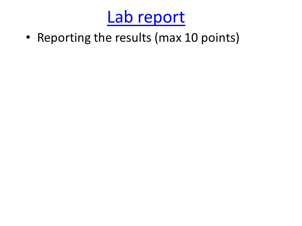 Lab report Reporting the results (max 10 points)