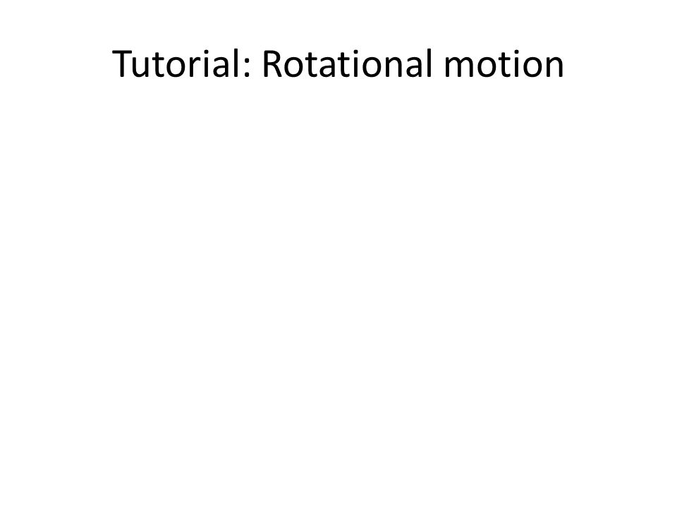 Tutorial: Rotational motion