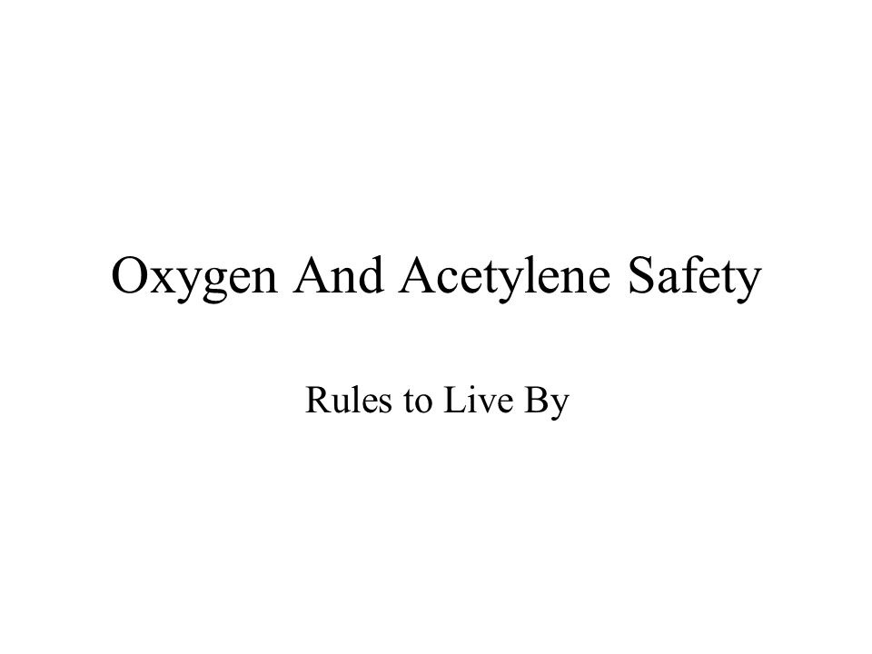 Oxygen And Acetylene Safety Rules to Live By