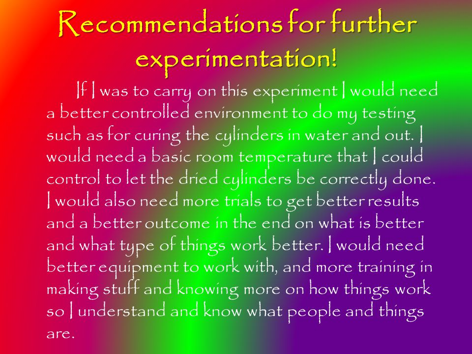 Recommendations for further experimentation.