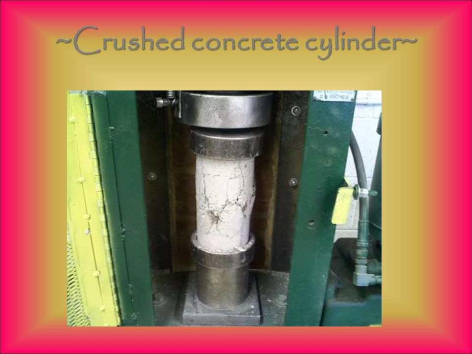 ~Crushed concrete cylinder~