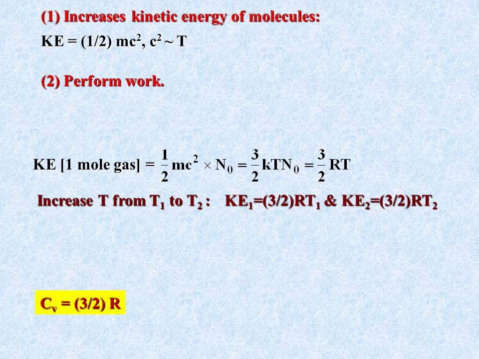 KE [1 mole gas] = (1) Increases kinetic energy of molecules: KE = (1/2) mc2, c2 ~ T (2) Perform work.