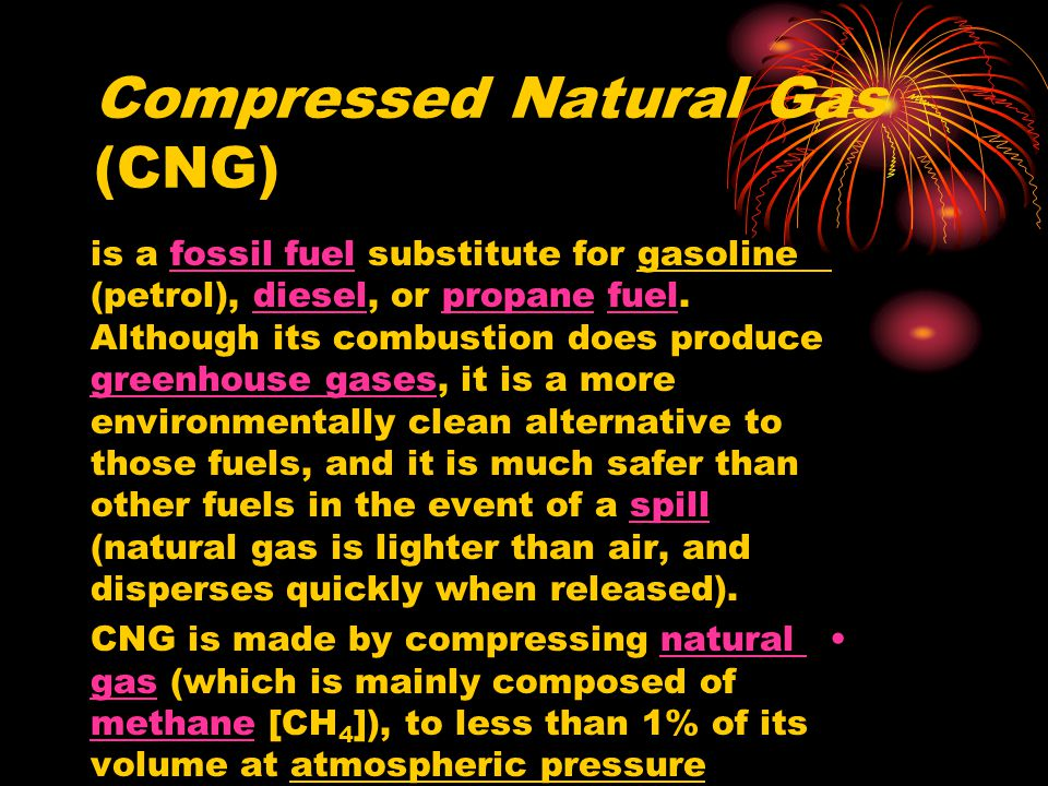Compressed Natural Gas (CNG) is a fossil fuel substitute for gasoline (petrol), diesel, or propane fuel.
