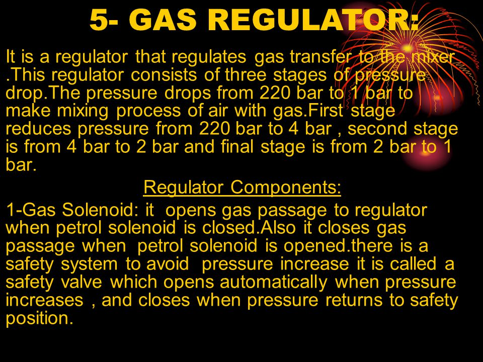 It is a regulator that regulates gas transfer to the mixer.This regulator consists of three stages of pressure drop.The pressure drops from 220 bar to 1 bar to make mixing process of air with gas.First stage reduces pressure from 220 bar to 4 bar, second stage is from 4 bar to 2 bar and final stage is from 2 bar to 1 bar.