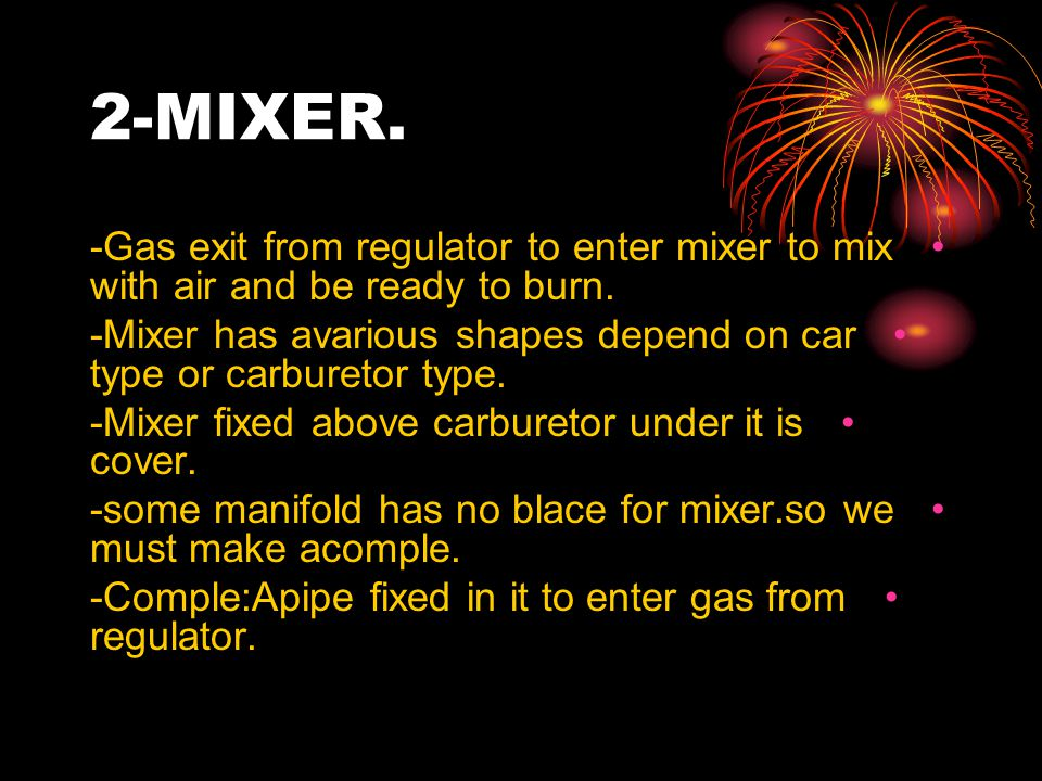 2-MIXER. -Gas exit from regulator to enter mixer to mix with air and be ready to burn.