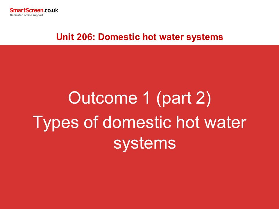 Types of systems Not only can you heat domestic hot water by the use of a boiler and immersion, but water can be heated via: Solar panels on the roof Solid fuel units These can be incorporated into a domestic hot water system by introducing a second or third coil in the hot water cylinder.