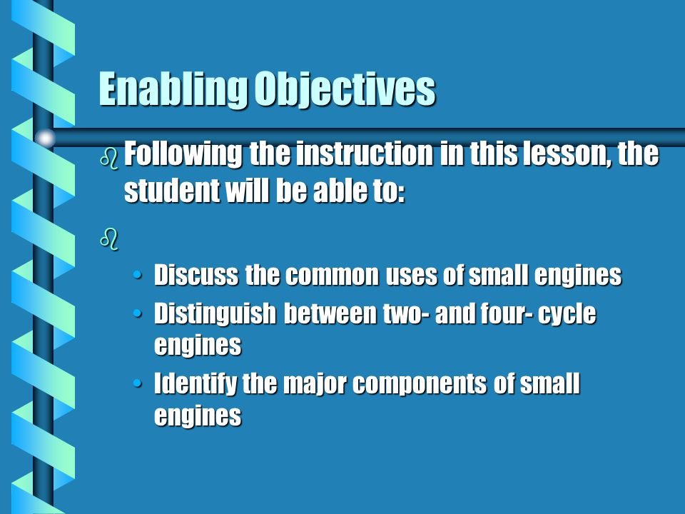 Enabling Objectives b Following the instruction in this lesson, the student will be able to: b Discuss the common uses of small enginesDiscuss the com