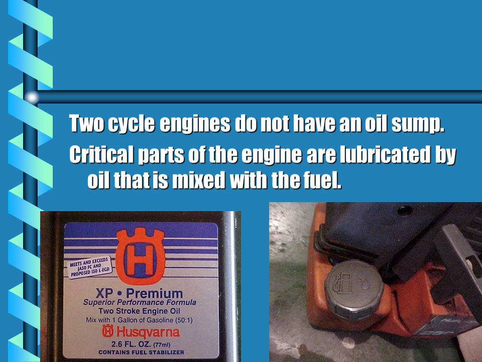Two cycle engines do not have an oil sump.