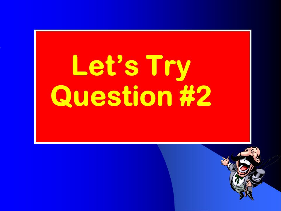Let's Try Question #2