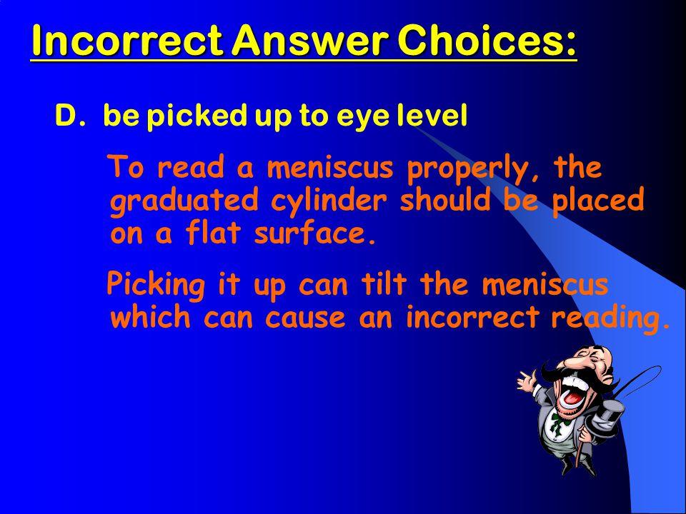 Incorrect Answer Choices: Incorrect Answer Choices: D.
