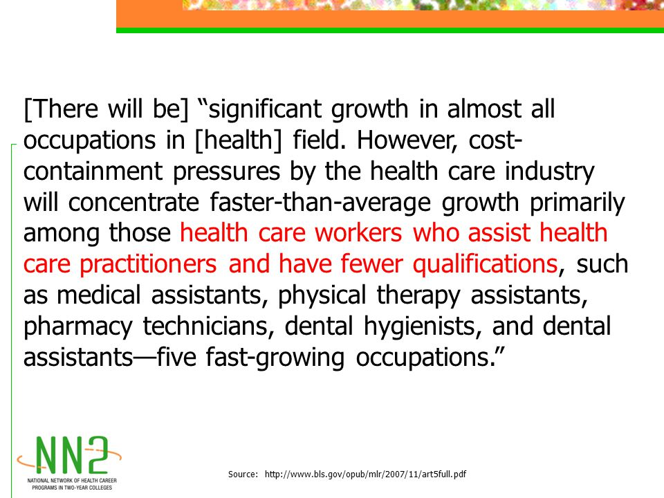 "[There will be] ""significant growth in almost all occupations in [health] field. However, cost- containment pressures by the health care industry will"