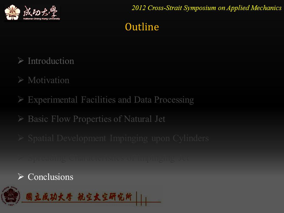2012 Cross-Strait Symposium on Applied Mechanics  Introduction  Motivation  Experimental Facilities and Data Processing  Basic Flow Properties of Natural Jet  Spatial Development Impinging upon Cylinders  Spreading Characteristics of impinging Jet  Conclusions Outline