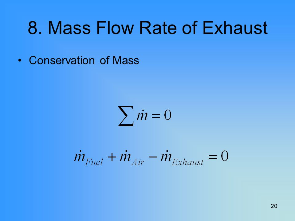 20 8. Mass Flow Rate of Exhaust Conservation of Mass