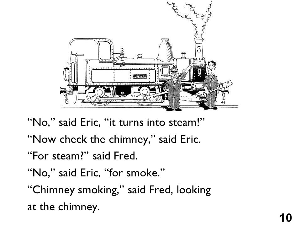 10 No, said Eric, it turns into steam! Now check the chimney, said Eric.