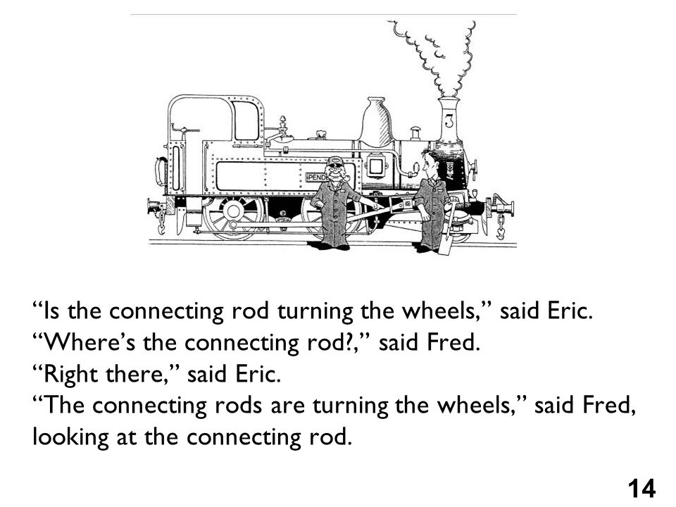 Is the connecting rod turning the wheels, said Eric.