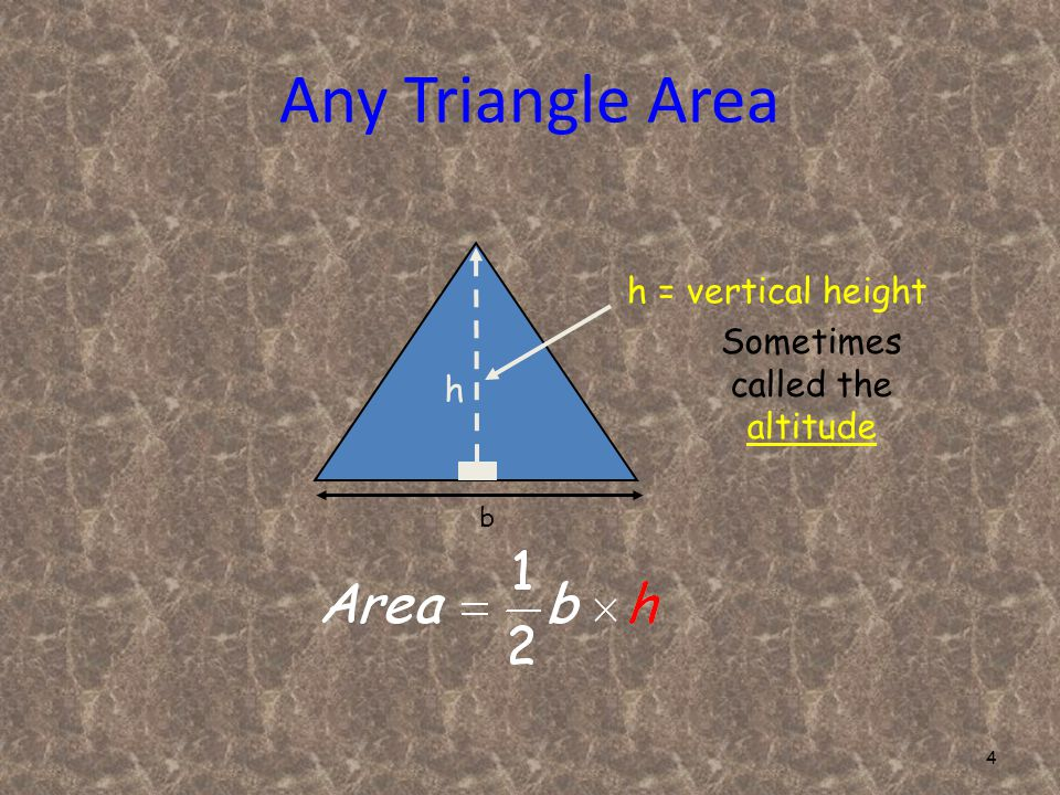 4 h b Sometimes called the altitude h = vertical height