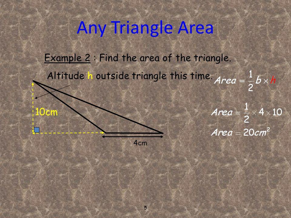 6 Any Triangle Area 5cm 8cm Example 3 : Find the area of the isosceles triangle.