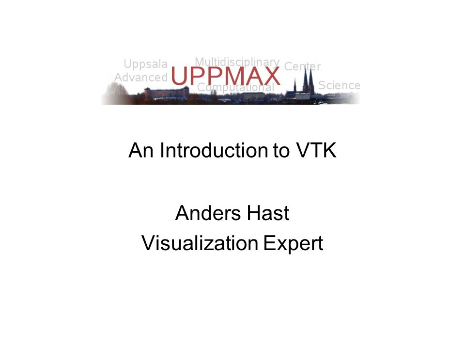 An Introduction to VTK Anders Hast Visualization Expert