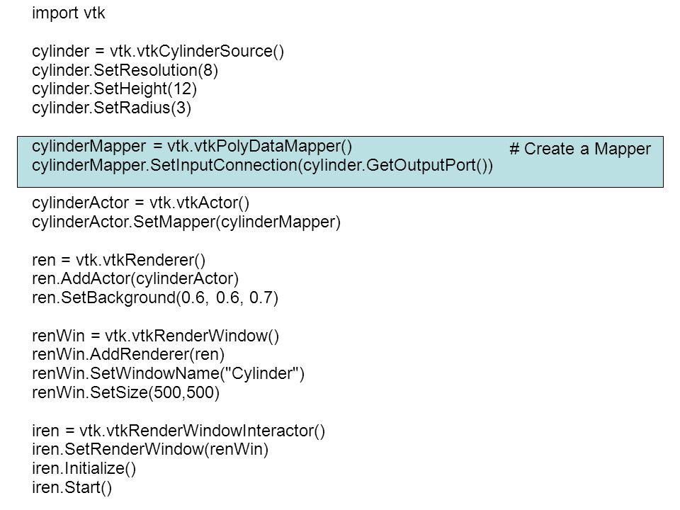 # Create a Mapper import vtk cylinder = vtk.vtkCylinderSource() cylinder.SetResolution(8) cylinder.SetHeight(12) cylinder.SetRadius(3) cylinderMap
