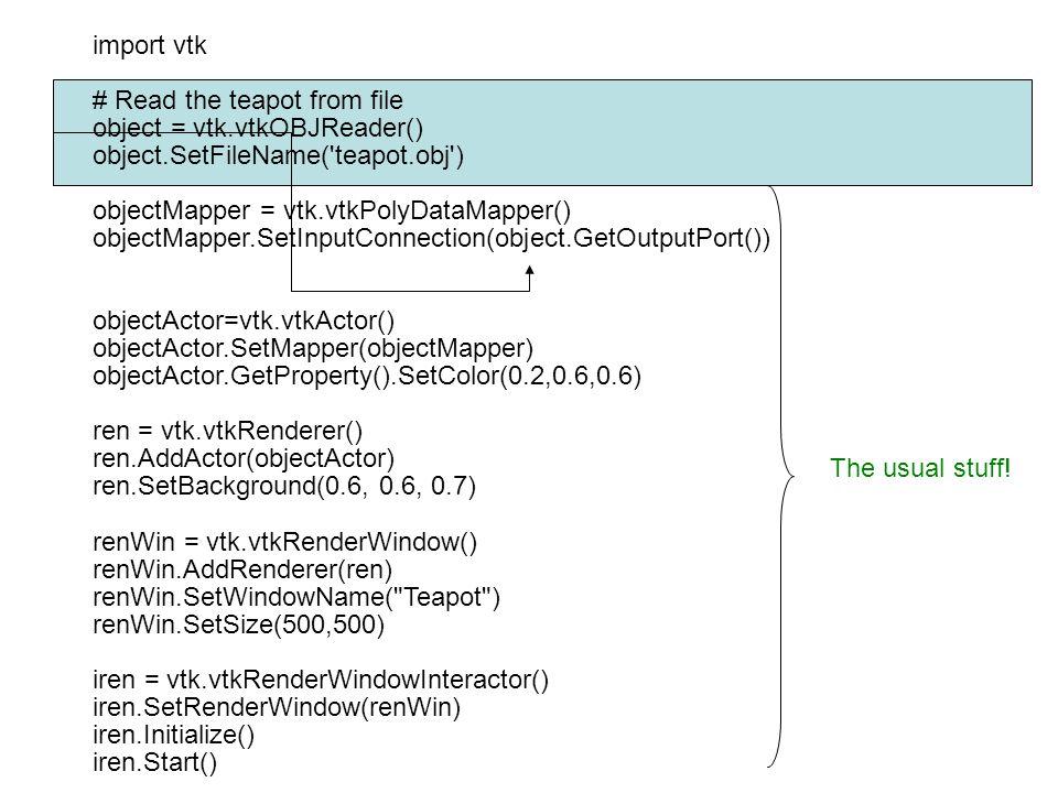 import vtk # Read the teapot from file object = vtk.vtkOBJReader() object.SetFileName('teapot.obj') objectMapper = vtk.vtkPolyDataMapper() objectMa
