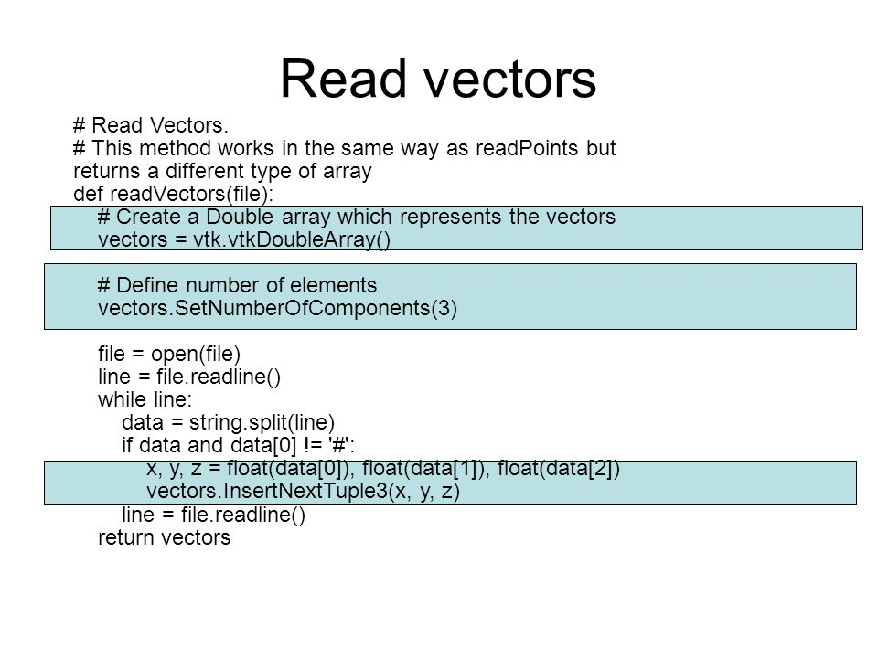 # Read Vectors. # This method works in the same way as readPoints but returns a different type of array def readVectors(file): # Create a Double array