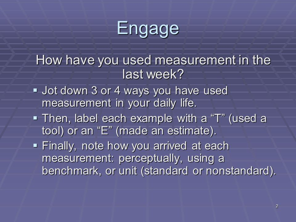 2 Engage How have you used measurement in the last week.