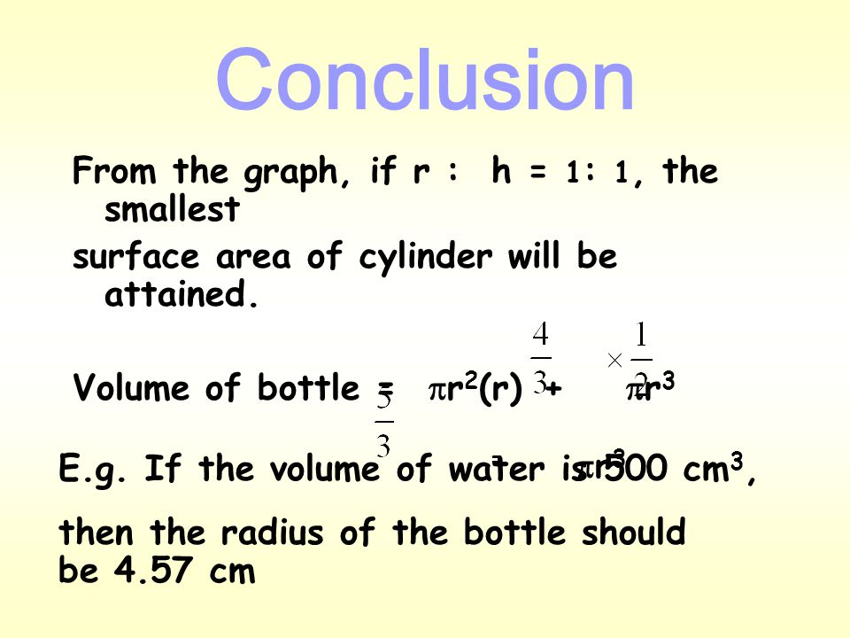 Cylinder without cover Suppose the volume of the cylinder is fixed, the surface are is the smallest if Cylinder r h