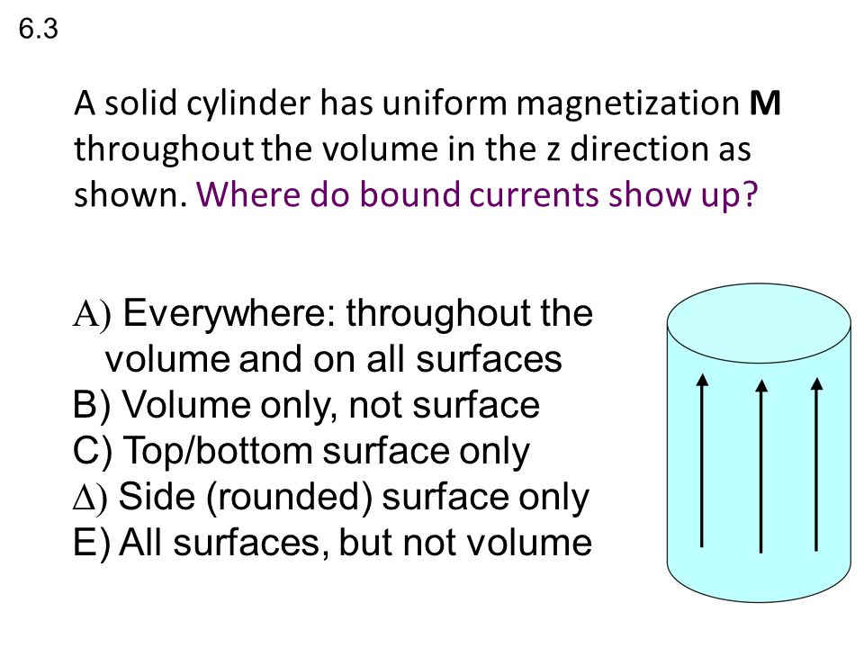A solid cylinder has uniform magnetization M throughout the volume in the x direction as shown.