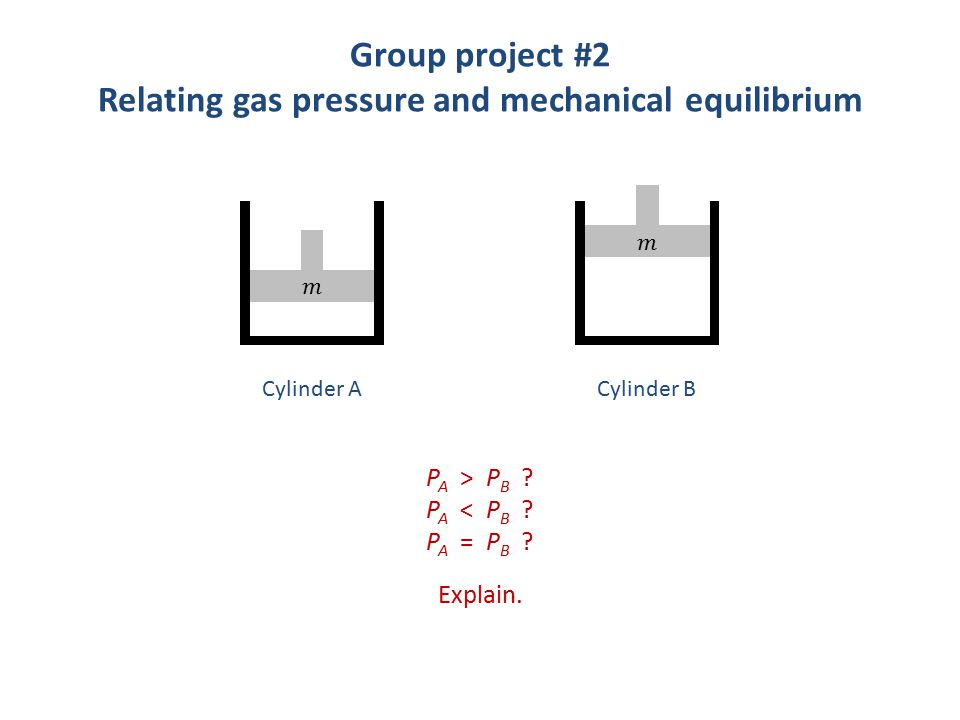Group project #2 Relating gas pressure and mechanical equilibrium P A > P B .