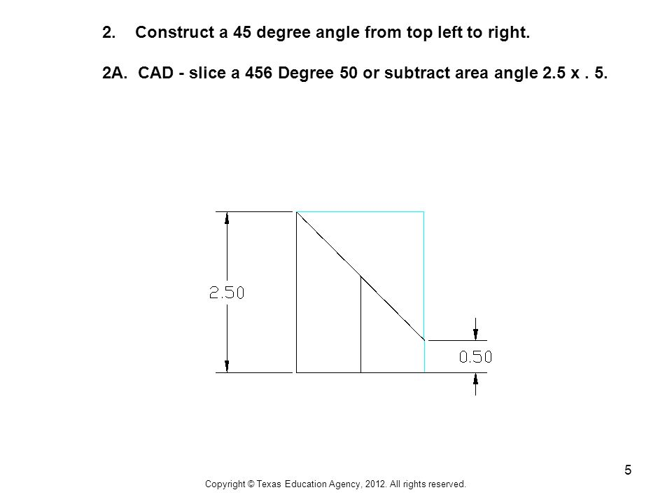 5 2. Construct a 45 degree angle from top left to right.