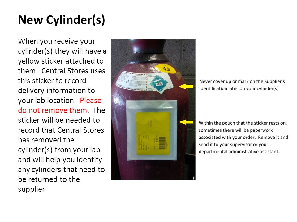 New Cylinder(s) When you receive your cylinder(s) they will have a yellow sticker attached to them. Central Stores uses this sticker to record deliver
