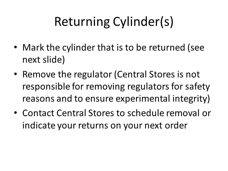 Returning your Cylinder(s) There are 3 ways to help Central Stores identify cylinders to be returned
