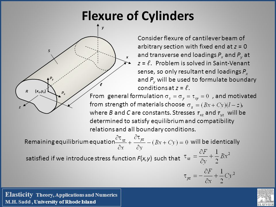 Flexure of Cylinders x y z ℓ S R PxPx PyPy. (xo,yo)(xo,yo) Consider flexure of cantilever beam of arbitrary section with fixed end at z = 0 and transv