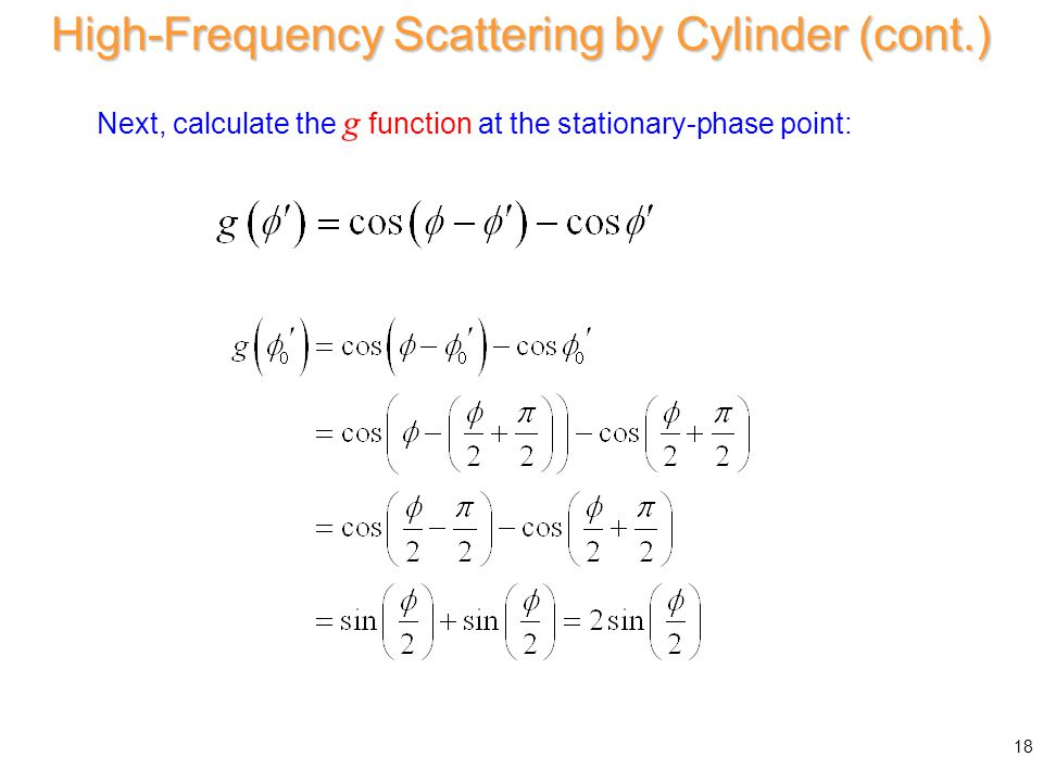 At SPP: Next, calculate the g function at the stationary-phase point: High-Frequency Scattering by Cylinder (cont.) 18