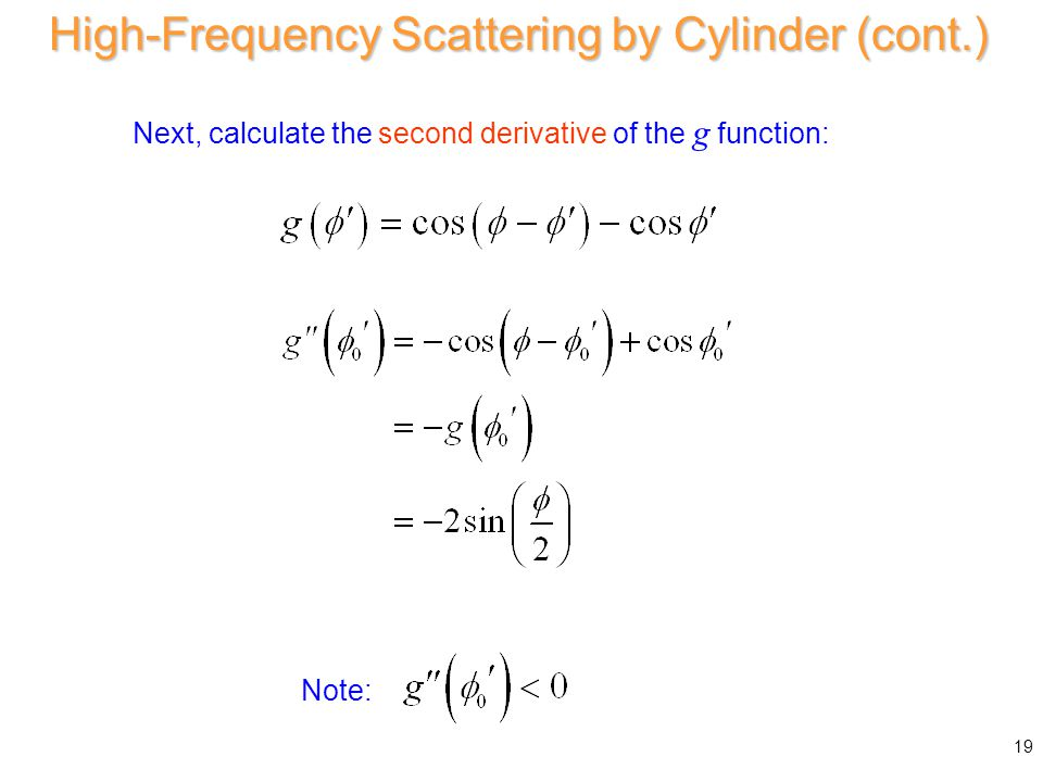 At SPP: Next, calculate the second derivative of the g function: Note: High-Frequency Scattering by Cylinder (cont.) 19