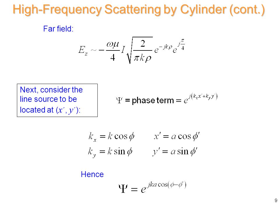 For current at, include phase shift terms Far field: Next, consider the line source to be located at ( x ´, y ´ ): High-Frequency Scattering by Cylinder (cont.) 9 Hence