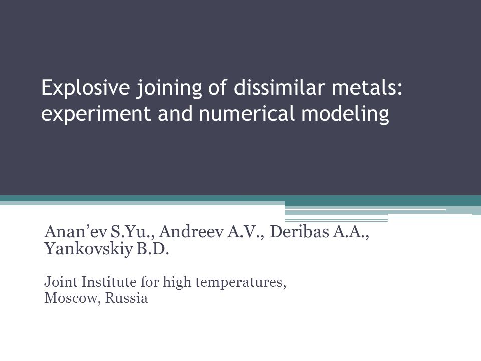 Explosive joining of dissimilar metals: experiment and numerical modeling Anan'ev S.Yu., Andreev A.V., Deribas A.A., Yankovskiy B.D.