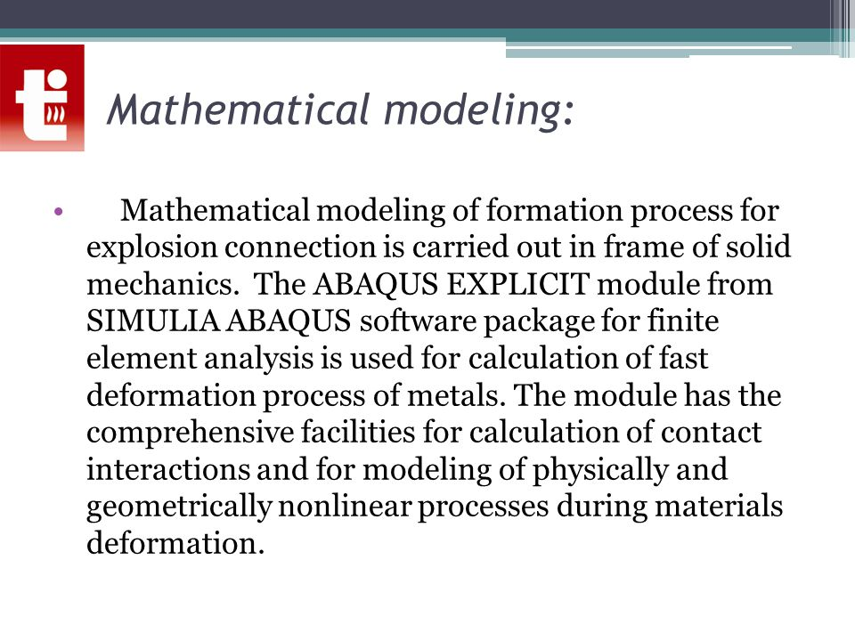 Mathematical modeling: Mathematical modeling of formation process for explosion connection is carried out in frame of solid mechanics.