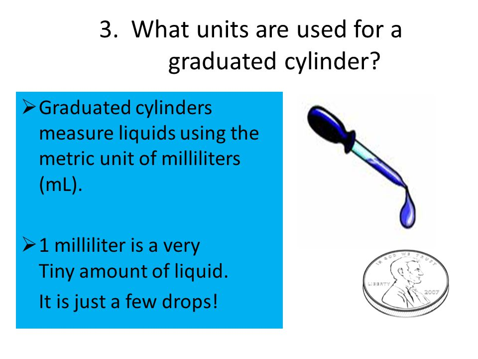 3. What units are used for a graduated cylinder.
