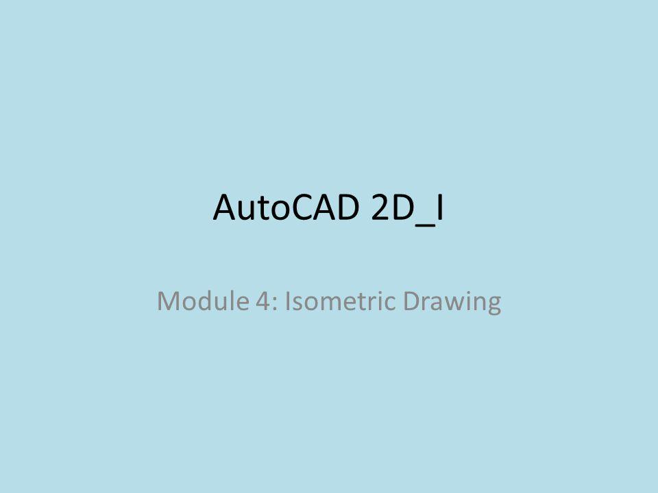 AutoCAD 2D_I Module 4: Isometric Drawing