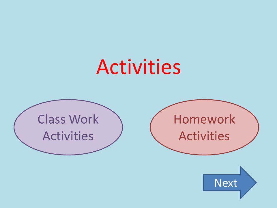 Class Work Activities Homework Activities Next