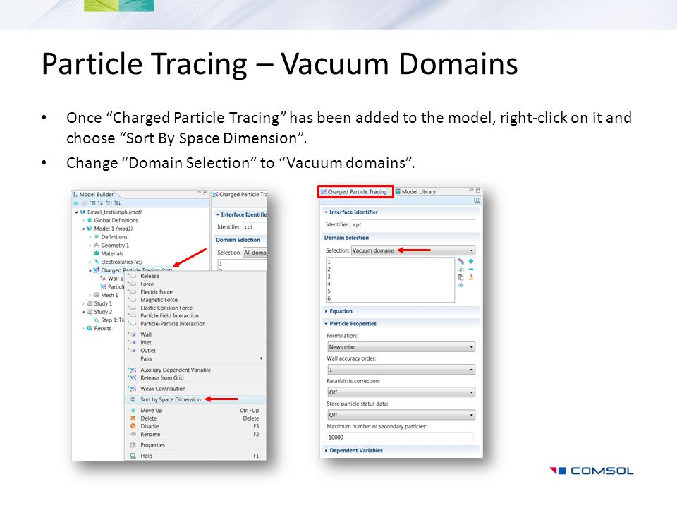 "Particle Tracing – Vacuum Domains Once ""Charged Particle Tracing"" has been added to the model, right-click on it and choose ""Sort By Space Dimension""."