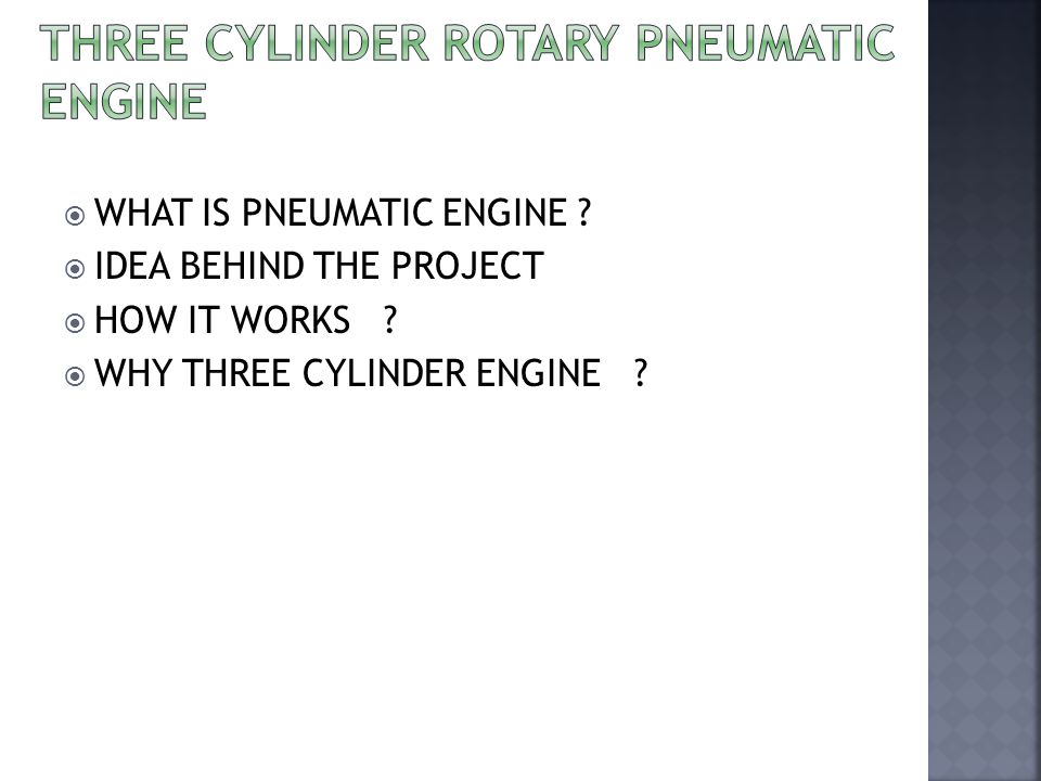  WHAT IS PNEUMATIC ENGINE .  IDEA BEHIND THE PROJECT  HOW IT WORKS .