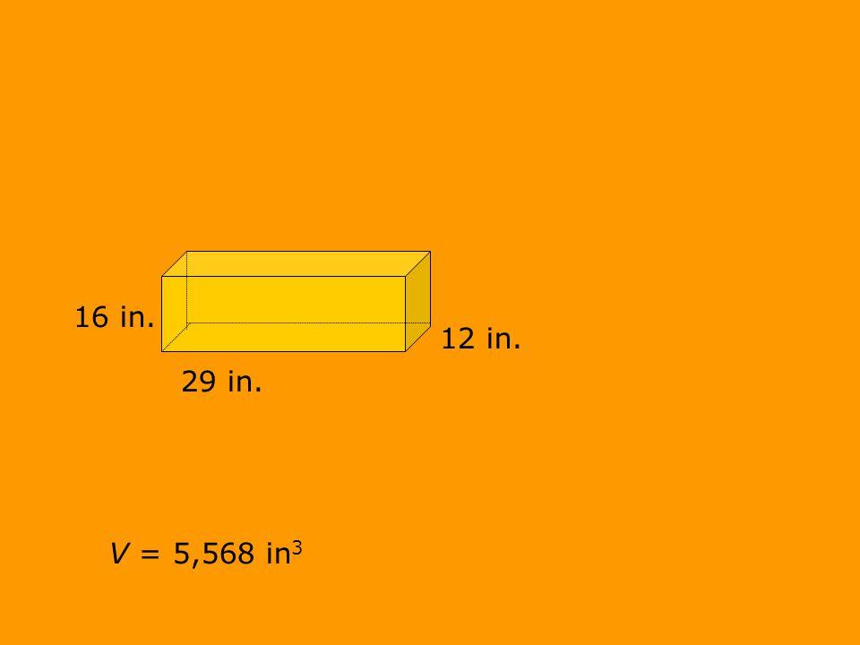 V = 5,568 in 3 16 in. 29 in. 12 in.