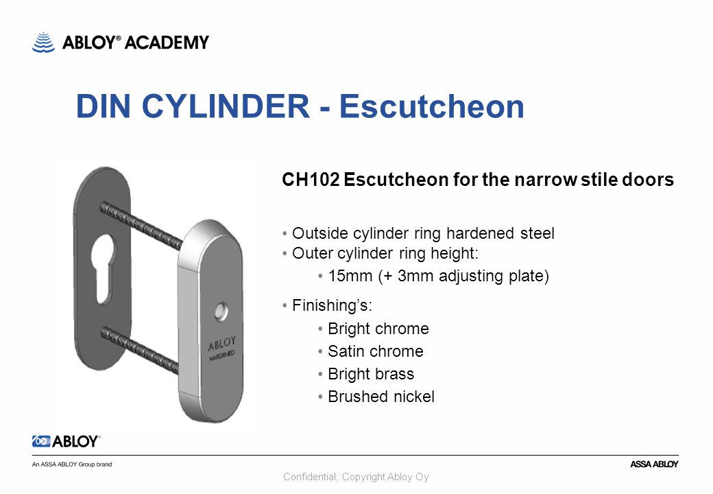 Confidential; Copyright Abloy Oy CH102 Escutcheon for the narrow stile doors Outside cylinder ring hardened steel Outer cylinder ring height: 15mm (+