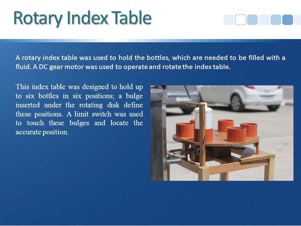 A rotary index table was used to hold the bottles, which are needed to be filled with a fluid.