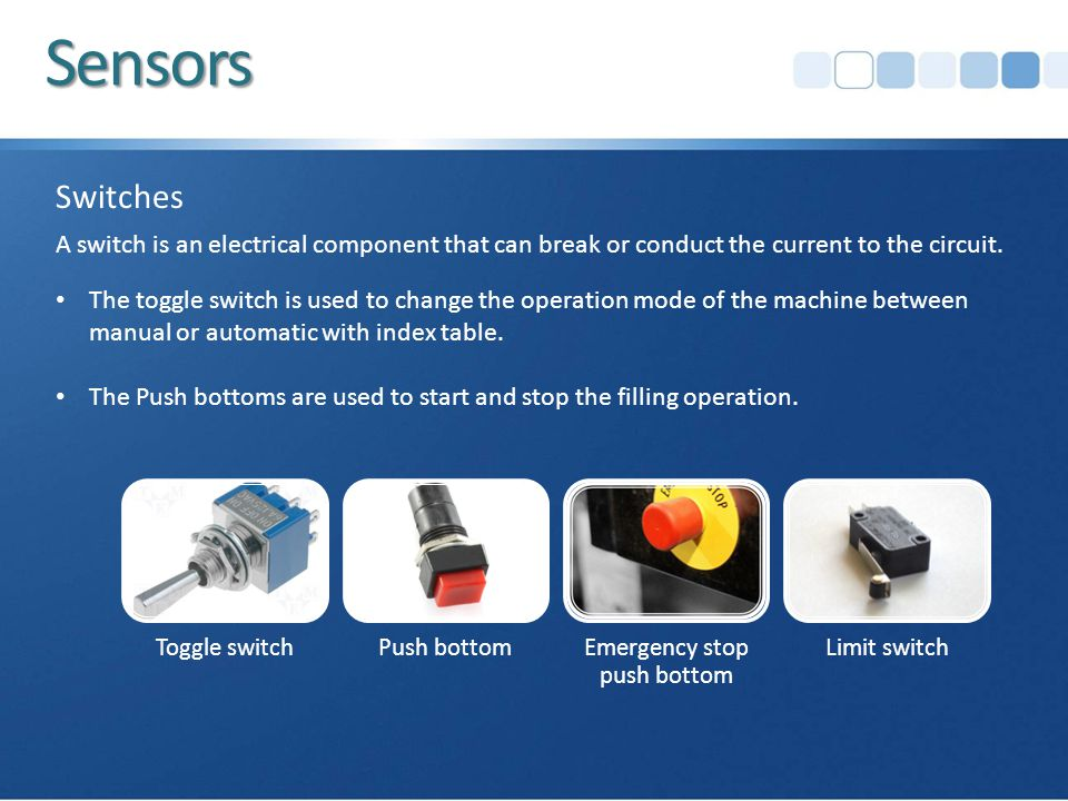 Sensors Switches A switch is an electrical component that can break or conduct the current to the circuit.